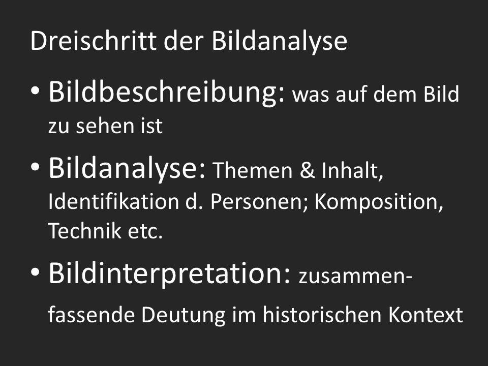 Dreischritt der Bildanalyse Bildbeschreibung: was auf dem Bild zu sehen ist Bildanalyse: Themen & Inhalt, Identifikation d.