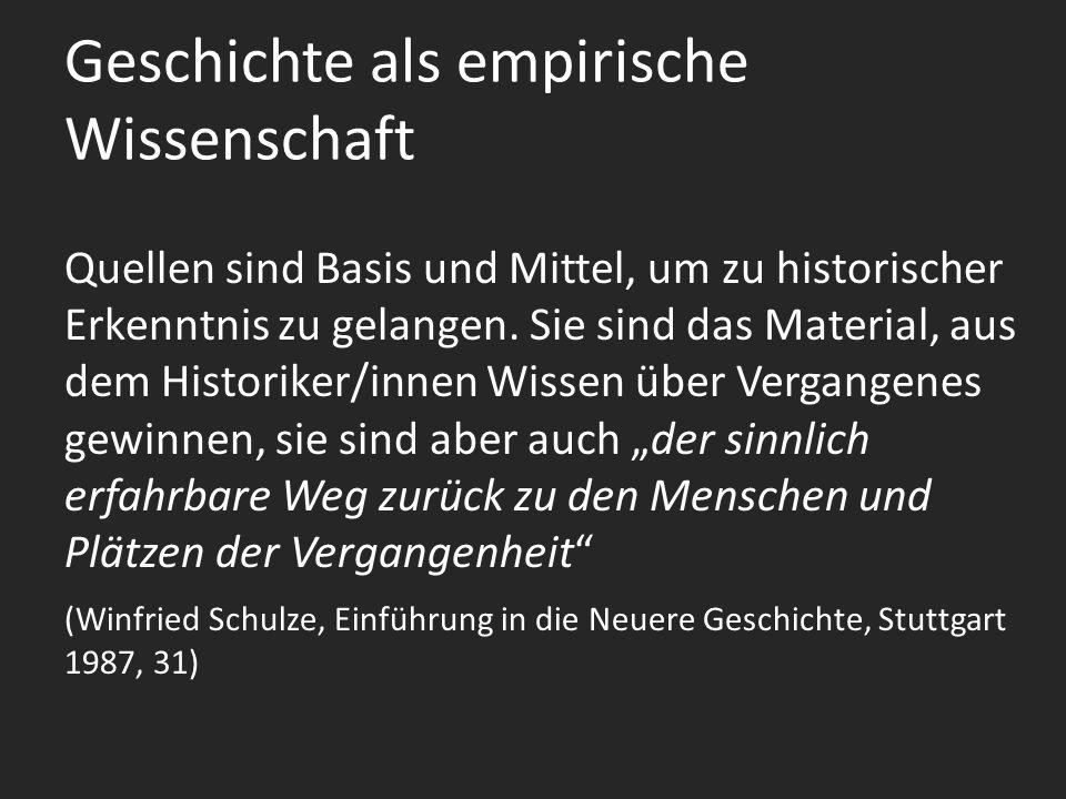 Geschichte als empirische Wissenschaft Quellen sind Basis und Mittel, um zu historischer Erkenntnis zu gelangen.
