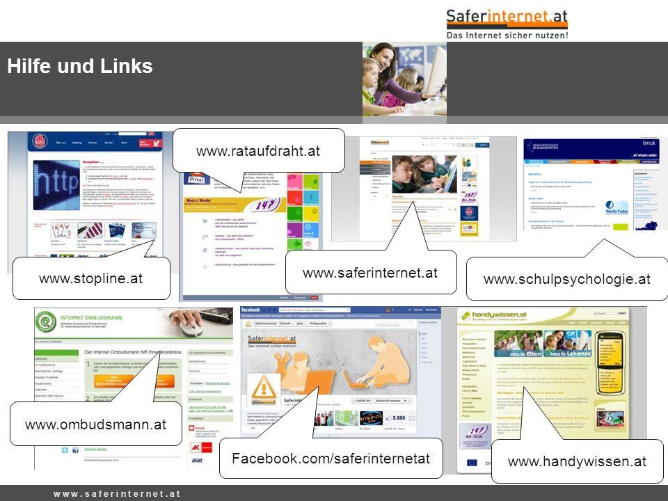 w w w. s a f e r i n t e r n e t. a t www.ombudsmann.at www.handywissen.at www.stopline.at www.schulpsychologie.at Hilfe und Links Facebook.com/saferi