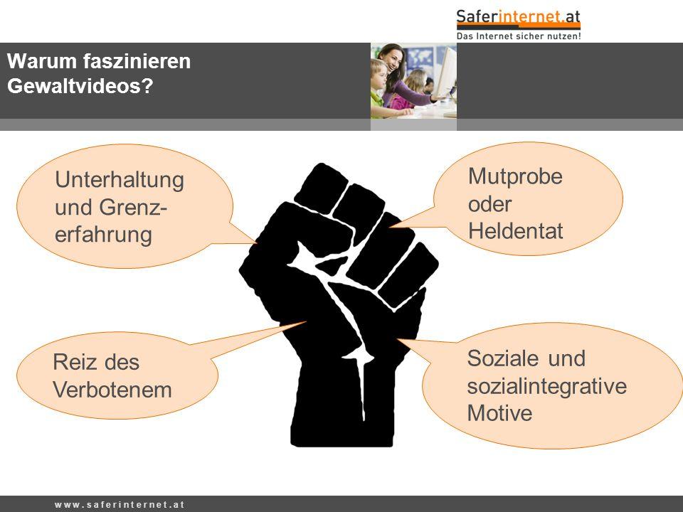 w w w. s a f e r i n t e r n e t. a t Unterhaltung und Grenz- erfahrung Soziale und sozialintegrative Motive Warum faszinieren Gewaltvideos? Mutprobe
