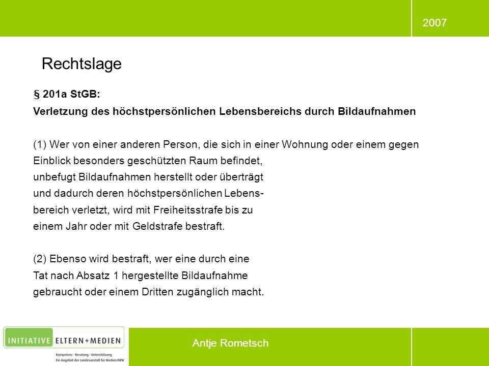 2007 Antje Rometsch § 201a StGB: Verletzung des höchstpersönlichen Lebensbereichs durch Bildaufnahmen (1) Wer von einer anderen Person, die sich in ei