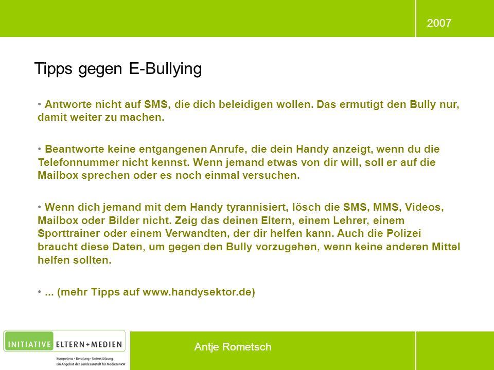 2007 Antje Rometsch Antworte nicht auf SMS, die dich beleidigen wollen. Das ermutigt den Bully nur, damit weiter zu machen. Beantworte keine entgangen