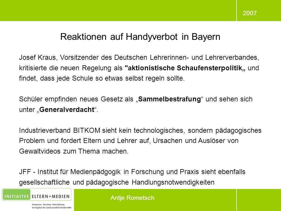 2007 Antje Rometsch Reaktionen auf Handyverbot in Bayern Josef Kraus, Vorsitzender des Deutschen Lehrerinnen- und Lehrerverbandes, kritisierte die neu
