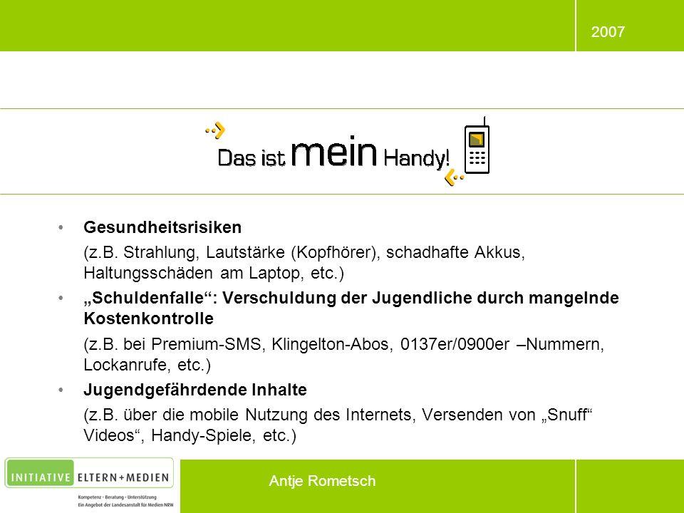 2007 Antje Rometsch Gesundheitsrisiken (z.B. Strahlung, Lautstärke (Kopfhörer), schadhafte Akkus, Haltungsschäden am Laptop, etc.) Schuldenfalle: Vers