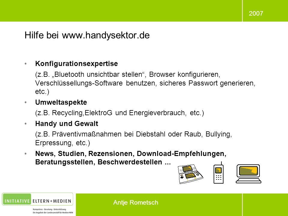 2007 Antje Rometsch Hilfe bei www.handysektor.de Konfigurationsexpertise (z.B. Bluetooth unsichtbar stellen, Browser konfigurieren, Verschlüssellungs-