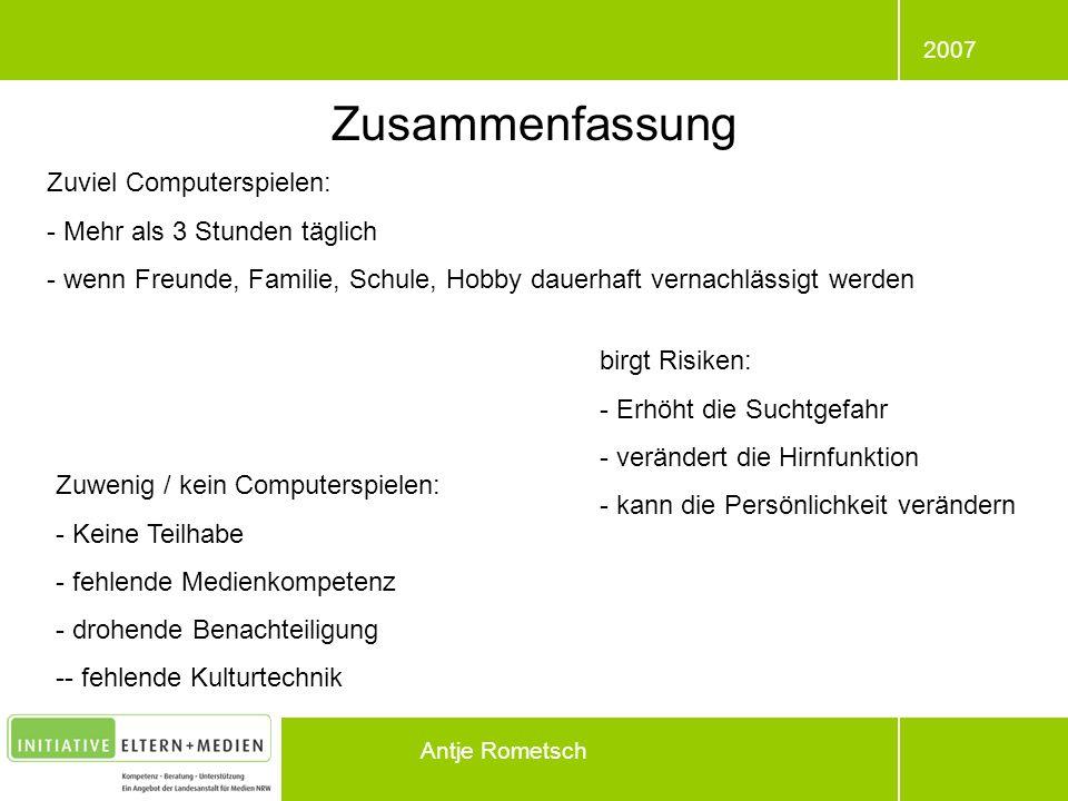 2007 Antje Rometsch Zusammenfassung Zuviel Computerspielen: - Mehr als 3 Stunden täglich - wenn Freunde, Familie, Schule, Hobby dauerhaft vernachlässi