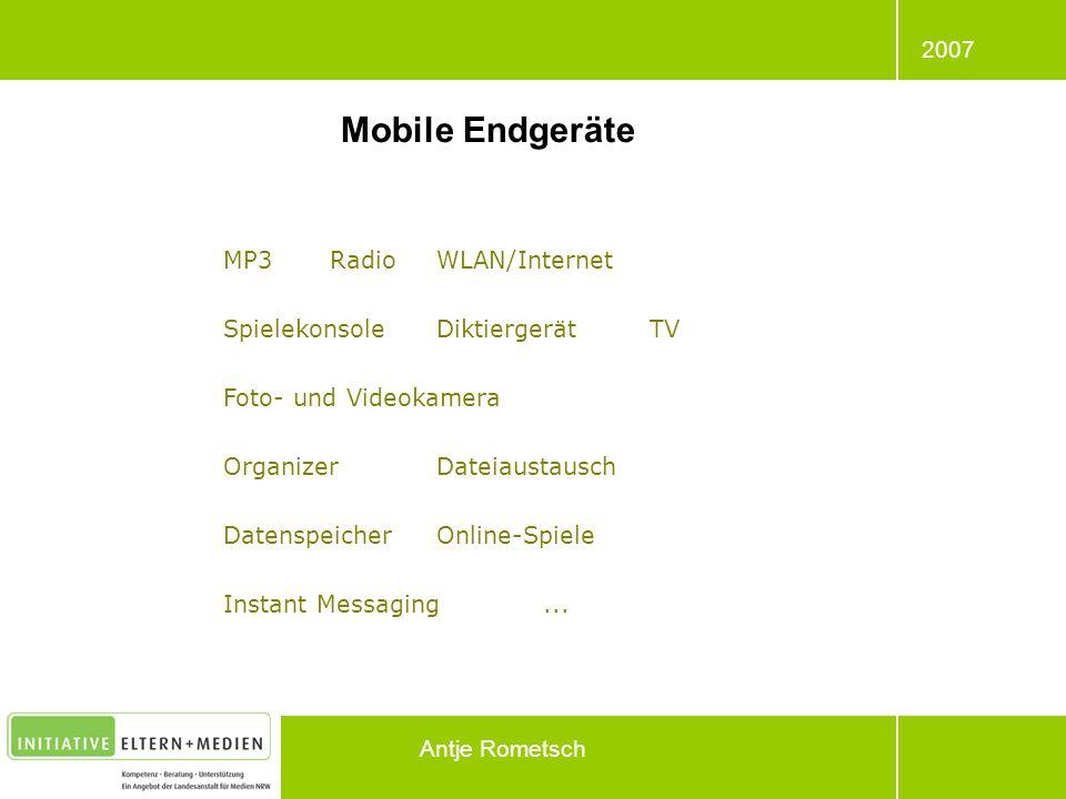 2007 Antje Rometsch Mobile Endgeräte MP3RadioWLAN/Internet Spielekonsole DiktiergerätTV Foto- und Videokamera Organizer Dateiaustausch DatenspeicherOn