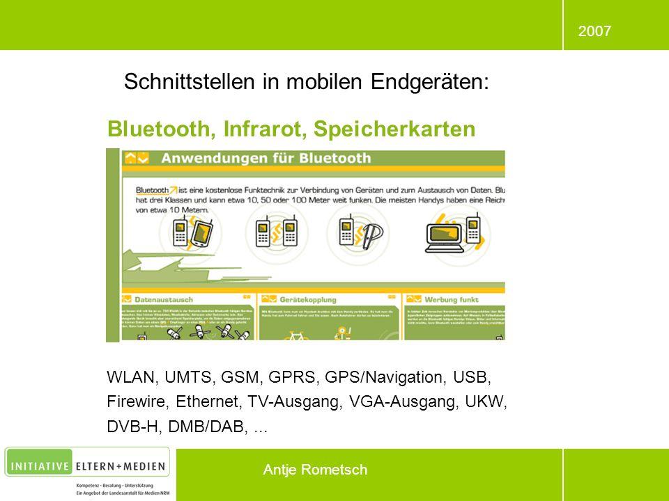 2007 Antje Rometsch Bluetooth, Infrarot, Speicherkarten WLAN, UMTS, GSM, GPRS, GPS/Navigation, USB, Firewire, Ethernet, TV-Ausgang, VGA-Ausgang, UKW,
