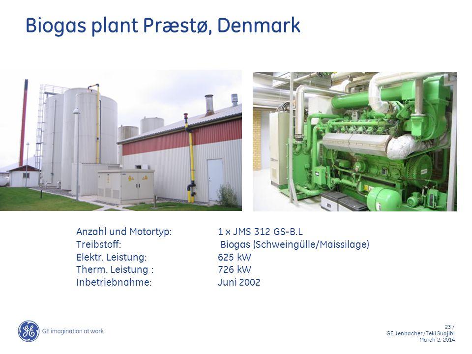23 / GE Jenbacher /Teki Suajibi March 2, 2014 Biogas plant Præstø, Denmark Anzahl und Motortyp:1 x JMS 312 GS-B.L Treibstoff: Biogas (Schweingülle/Mai