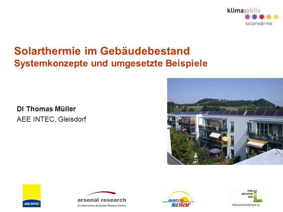 Solarthermie im Gebäudebestand Systemkonzepte und umgesetzte Beispiele DI Thomas Müller AEE INTEC, Gleisdorf