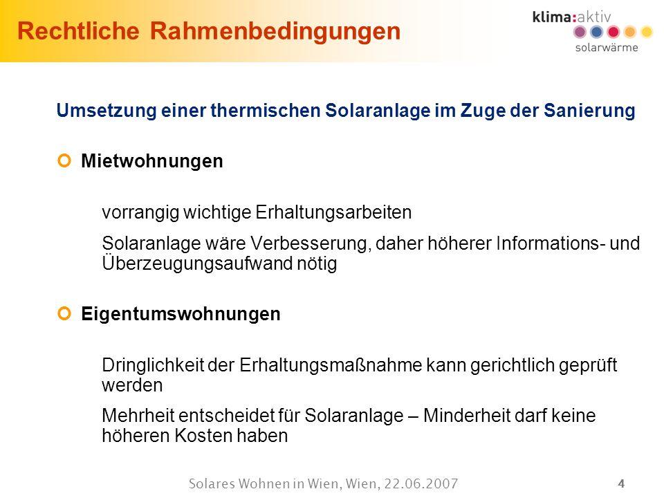 44 Solares Wohnen in Wien, Wien, 22.06.2007 Rechtliche Rahmenbedingungen Umsetzung einer thermischen Solaranlage im Zuge der Sanierung Mietwohnungen v