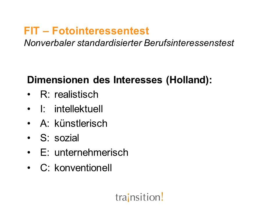 FIT – Fotointeressentest Nonverbaler standardisierter Berufsinteressenstest Dimensionen des Interesses (Holland): R: realistisch I: intellektuell A: k