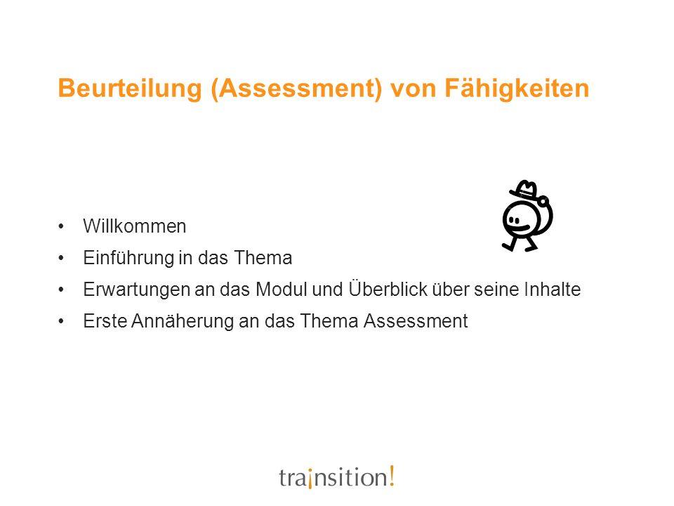 Beurteilung (Assessment) von Fähigkeiten Willkommen Einführung in das Thema Erwartungen an das Modul und Überblick über seine Inhalte Erste Annäherung
