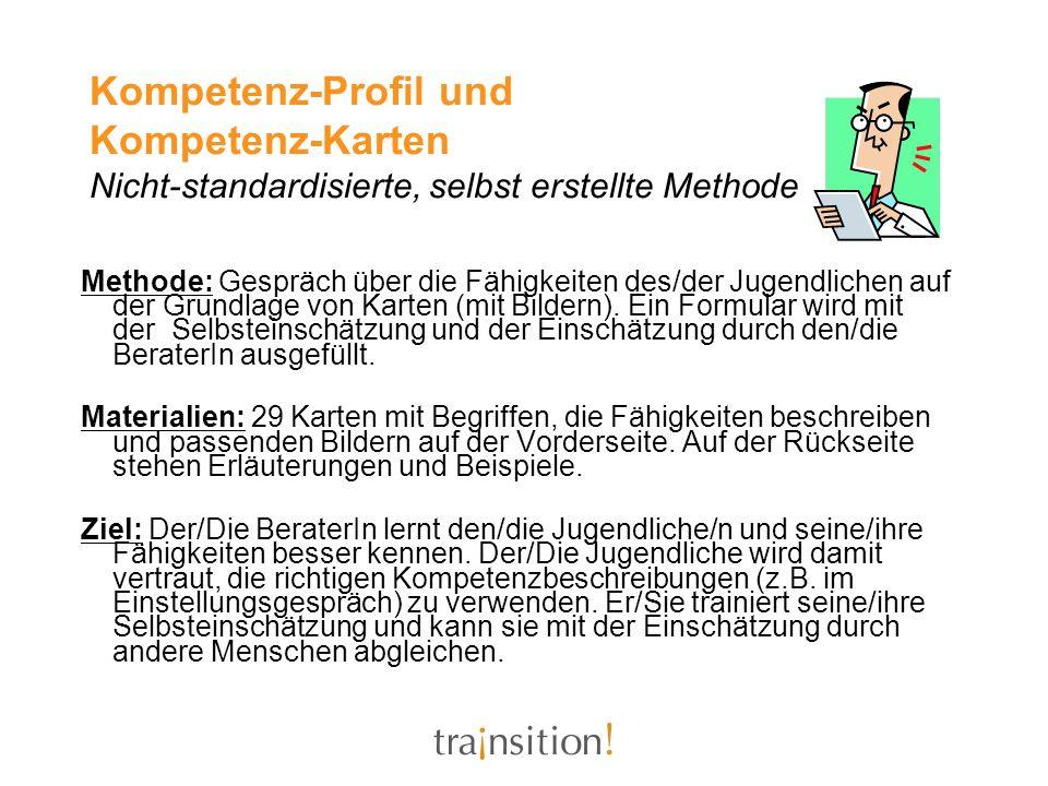 Kompetenz-Profil und Kompetenz-Karten Nicht-standardisierte, selbst erstellte Methode Methode: Gespräch über die Fähigkeiten des/der Jugendlichen auf