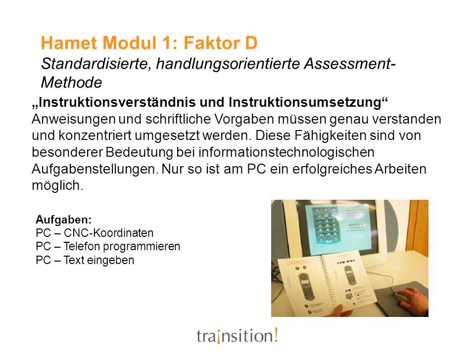 Hamet Modul 1: Faktor D Standardisierte, handlungsorientierte Assessment- Methode Instruktionsverständnis und Instruktionsumsetzung Anweisungen und sc