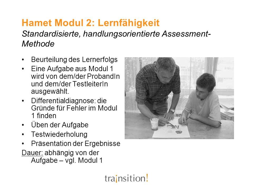 Hamet Modul 2: Lernfähigkeit Standardisierte, handlungsorientierte Assessment- Methode Beurteilung des Lernerfolgs Eine Aufgabe aus Modul 1 wird von d