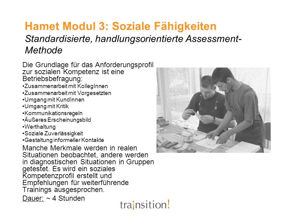 Hamet Modul 3: Soziale Fähigkeiten Standardisierte, handlungsorientierte Assessment- Methode Die Grundlage für das Anforderungsprofil zur sozialen Kom