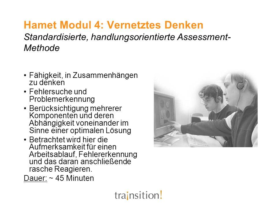 Hamet Modul 4: Vernetztes Denken Standardisierte, handlungsorientierte Assessment- Methode Fähigkeit, in Zusammenhängen zu denken Fehlersuche und Prob