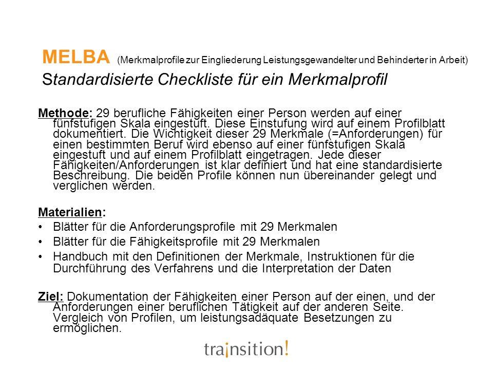 MELBA (Merkmalprofile zur Eingliederung Leistungsgewandelter und Behinderter in Arbeit) Standardisierte Checkliste für ein Merkmalprofil Methode: 29 b