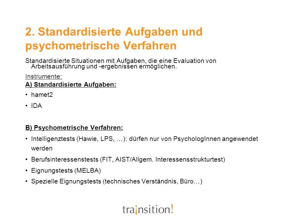 2. Standardisierte Aufgaben und psychometrische Verfahren Standardisierte Situationen mit Aufgaben, die eine Evaluation von Arbeitsausführung und -erg