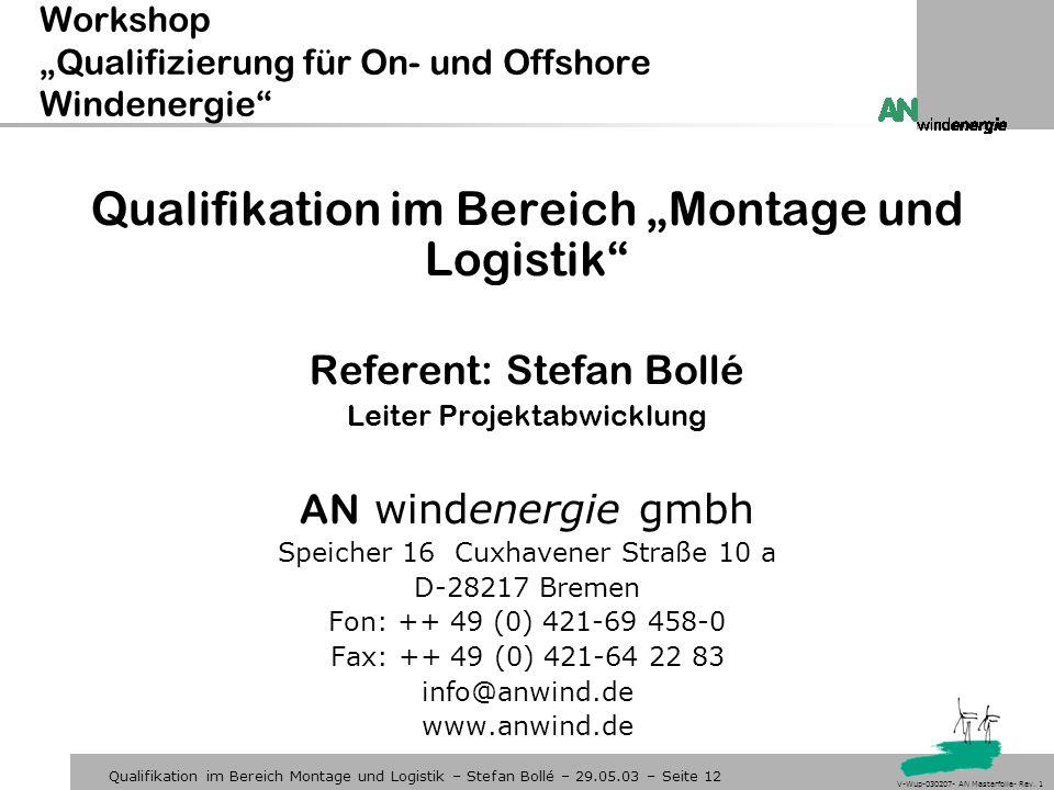 Qualifikation im Bereich Montage und Logistik – Stefan Bollé – 29.05.03 – Seite 12 V-Wup-030207- AN Masterfolie- Rev. 1 Workshop Qualifizierung für On