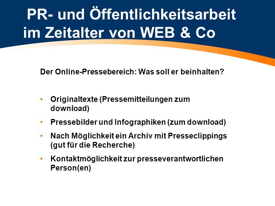 PR- und Öffentlichkeitsarbeit im Zeitalter von WEB & Co Der Online-Pressebereich: Was soll er beinhalten? Originaltexte (Pressemitteilungen zum downlo
