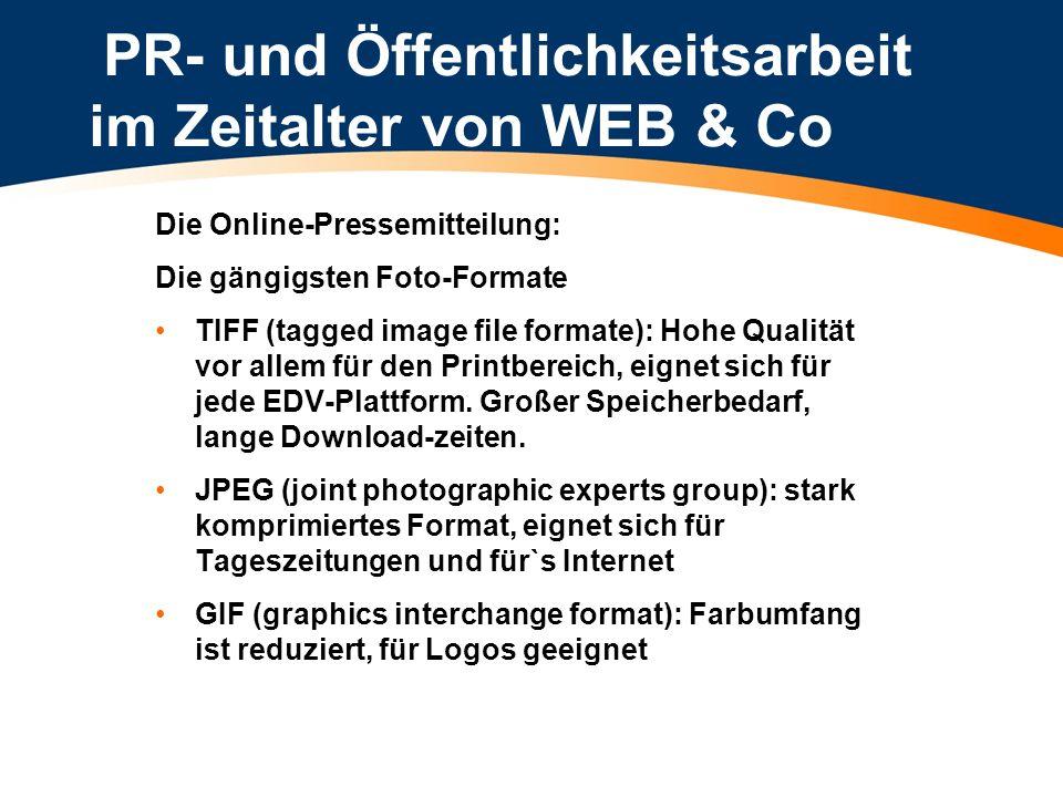 PR- und Öffentlichkeitsarbeit im Zeitalter von WEB & Co Die Online-Pressemitteilung: Die gängigsten Foto-Formate TIFF (tagged image file formate): Hoh