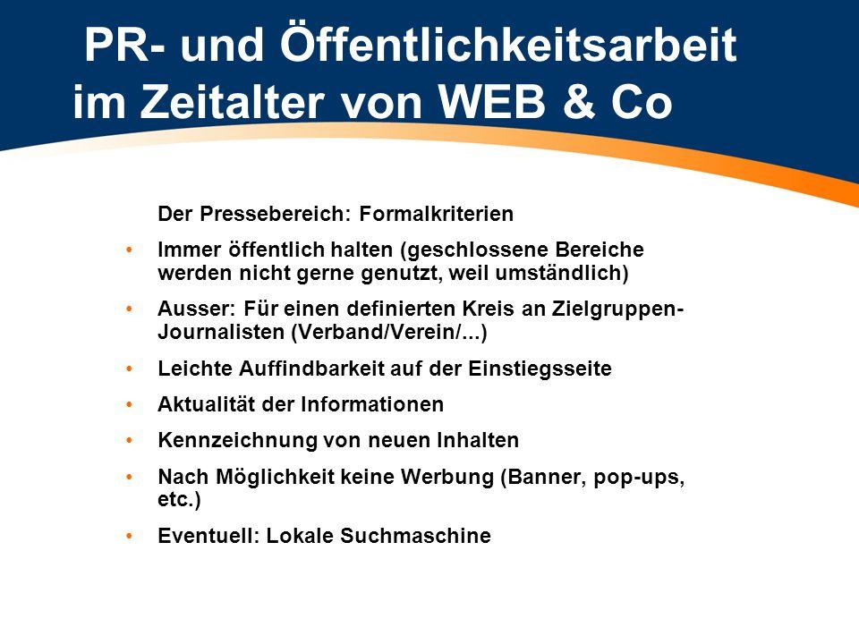 PR- und Öffentlichkeitsarbeit im Zeitalter von WEB & Co Der Pressebereich: Formalkriterien Immer öffentlich halten (geschlossene Bereiche werden nicht