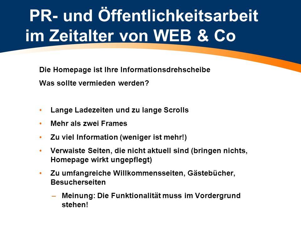 PR- und Öffentlichkeitsarbeit im Zeitalter von WEB & Co Die Homepage ist Ihre Informationsdrehscheibe Was sollte vermieden werden? Lange Ladezeiten un