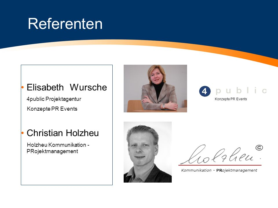 Referenten Elisabeth Wursche 4public Projektagentur Konzepte PR Events Christian Holzheu Holzheu Kommunikation - PRojektmanagement Kommunikation - PRo
