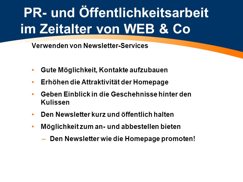PR- und Öffentlichkeitsarbeit im Zeitalter von WEB & Co Verwenden von Newsletter-Services Gute Möglichkeit, Kontakte aufzubauen Erhöhen die Attraktivi