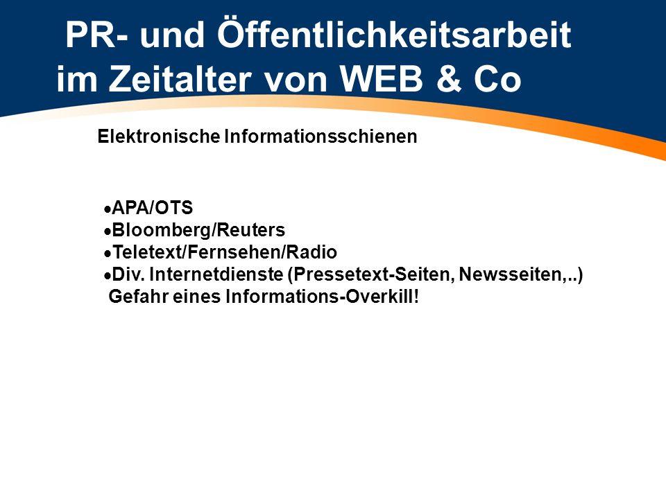 PR- und Öffentlichkeitsarbeit im Zeitalter von WEB & Co Elektronische Informationsschienen APA/OTS Bloomberg/Reuters Teletext/Fernsehen/Radio Div. Int