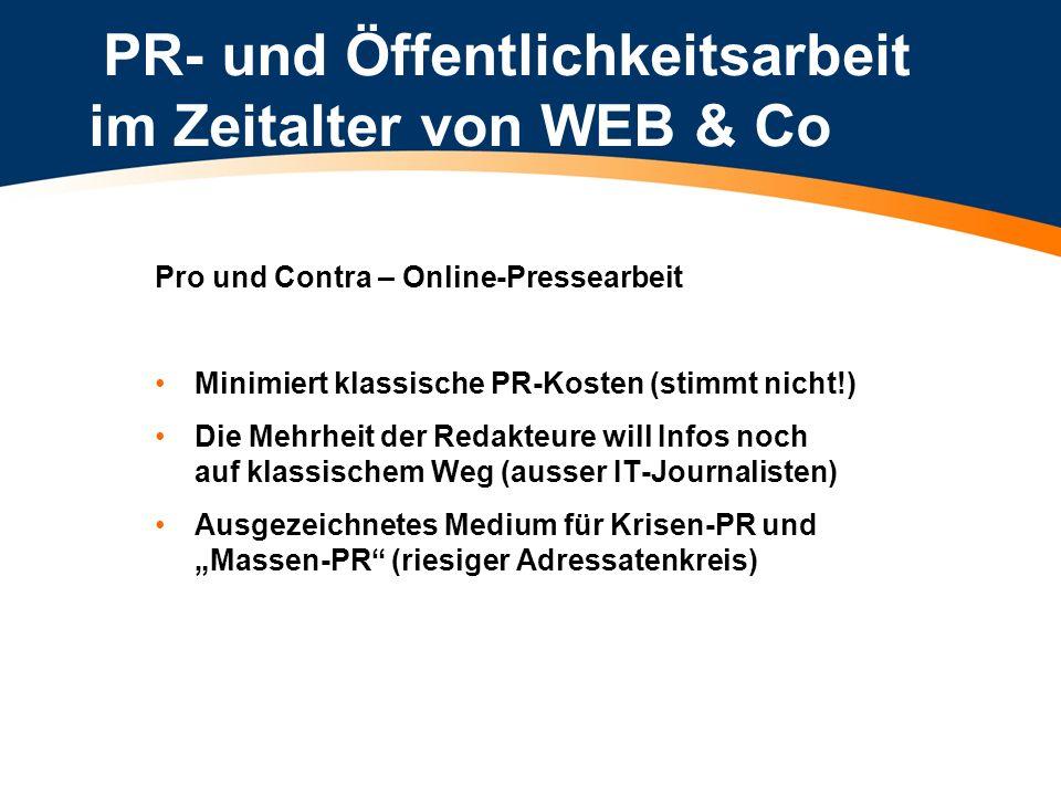 PR- und Öffentlichkeitsarbeit im Zeitalter von WEB & Co Pro und Contra – Online-Pressearbeit Minimiert klassische PR-Kosten (stimmt nicht!) Die Mehrhe