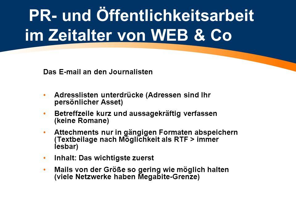 PR- und Öffentlichkeitsarbeit im Zeitalter von WEB & Co Das E-mail an den Journalisten Adresslisten unterdrücke (Adressen sind Ihr persönlicher Asset)