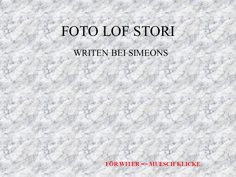 FOTO LOF STORI WRITEN BEI SIMEONS FÖR WITER => MUESCH KLICKE