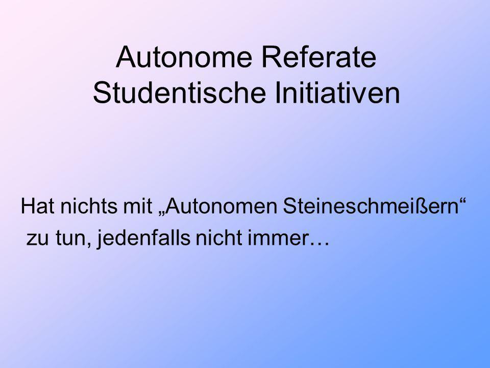 Autonome Referate Studentische Initiativen Hat nichts mit Autonomen Steineschmeißern zu tun, jedenfalls nicht immer…