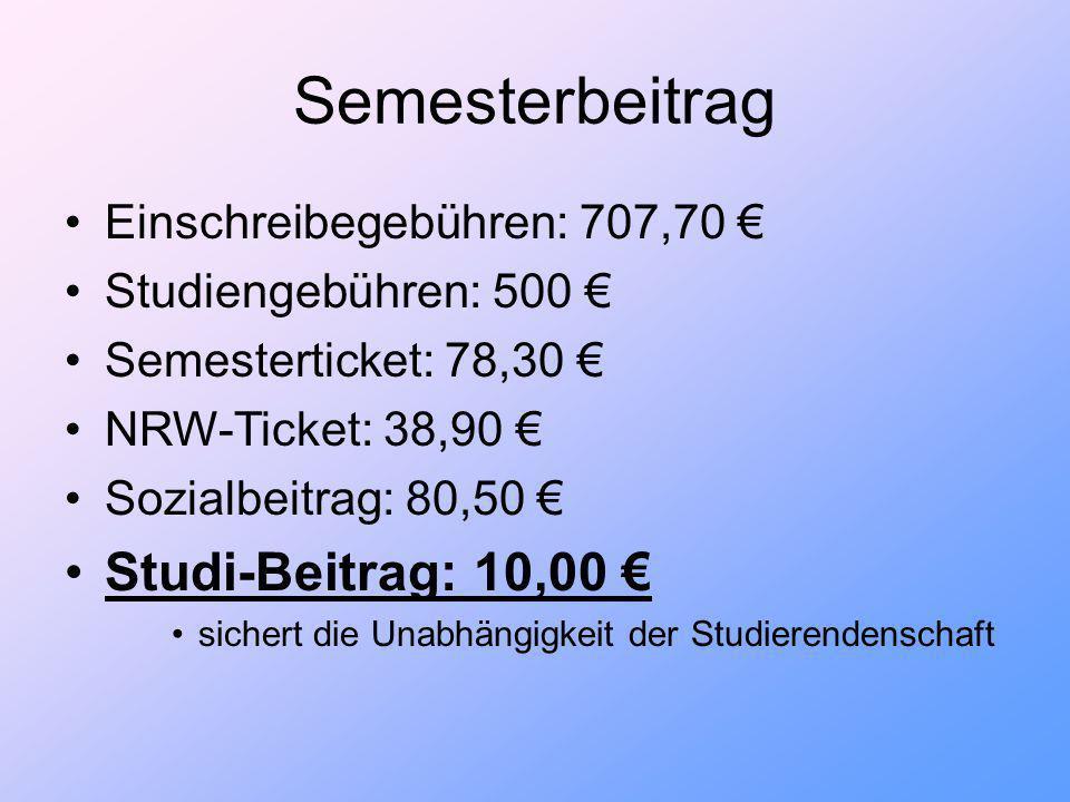 Semesterbeitrag Einschreibegebühren: 707,70 Studiengebühren: 500 Semesterticket: 78,30 NRW-Ticket: 38,90 Sozialbeitrag: 80,50 Studi-Beitrag: 10,00 sichert die Unabhängigkeit der Studierendenschaft