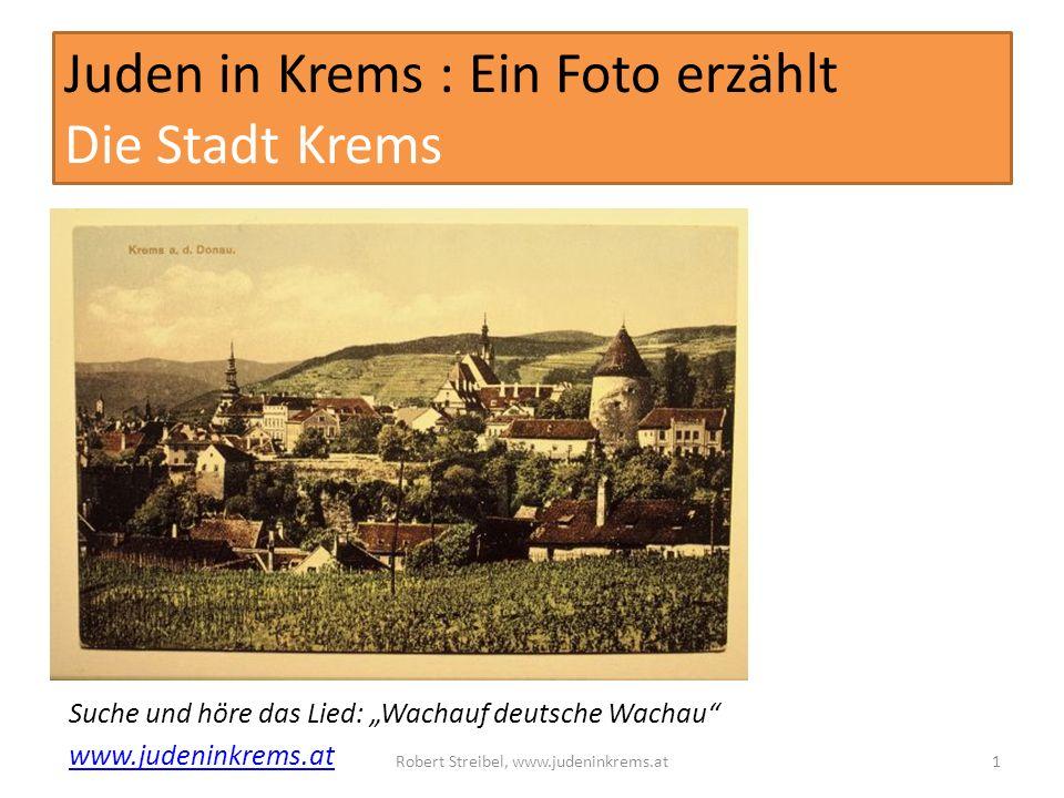 Juden in Krems : Ein Foto erzählt Die Stadt Krems Suche und höre das Lied: Wachauf deutsche Wachau www.judeninkrems.at Robert Streibel, www.judeninkrems.at1