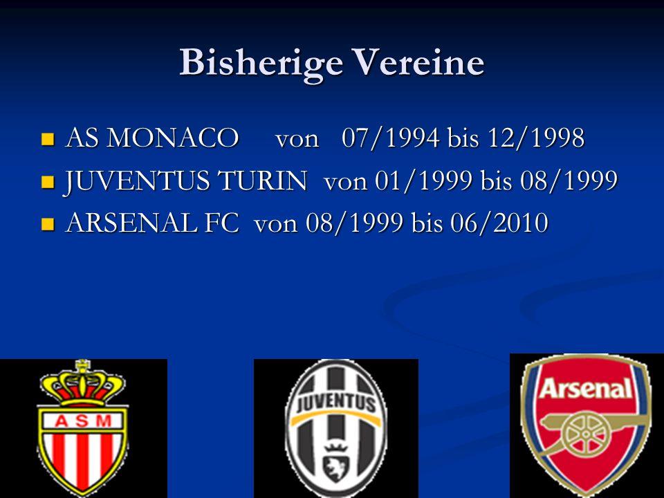 Bisherige Vereine AS MONACO von 07/1994 bis 12/1998 AS MONACO von 07/1994 bis 12/1998 JUVENTUS TURIN von 01/1999 bis 08/1999 JUVENTUS TURIN von 01/1999 bis 08/1999 ARSENAL FC von 08/1999 bis 06/2010 ARSENAL FC von 08/1999 bis 06/2010