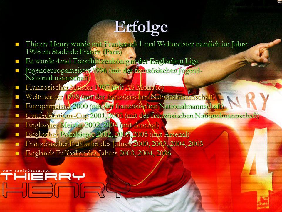 Erfolge Thierry Henry wurde mit Frankreich 1 mal Weltmeister nämlich im Jahre 1998 im Stade de France (Paris) Thierry Henry wurde mit Frankreich 1 mal