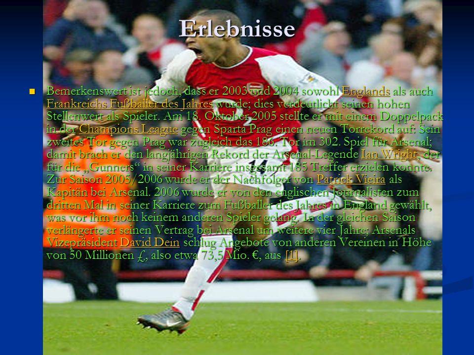 Erlebnisse Bemerkenswert ist jedoch, dass er 2003 und 2004 sowohl Englands als auch Frankreichs Fußballer des Jahres wurde; dies verdeutlicht seinen hohen Stellenwert als Spieler.