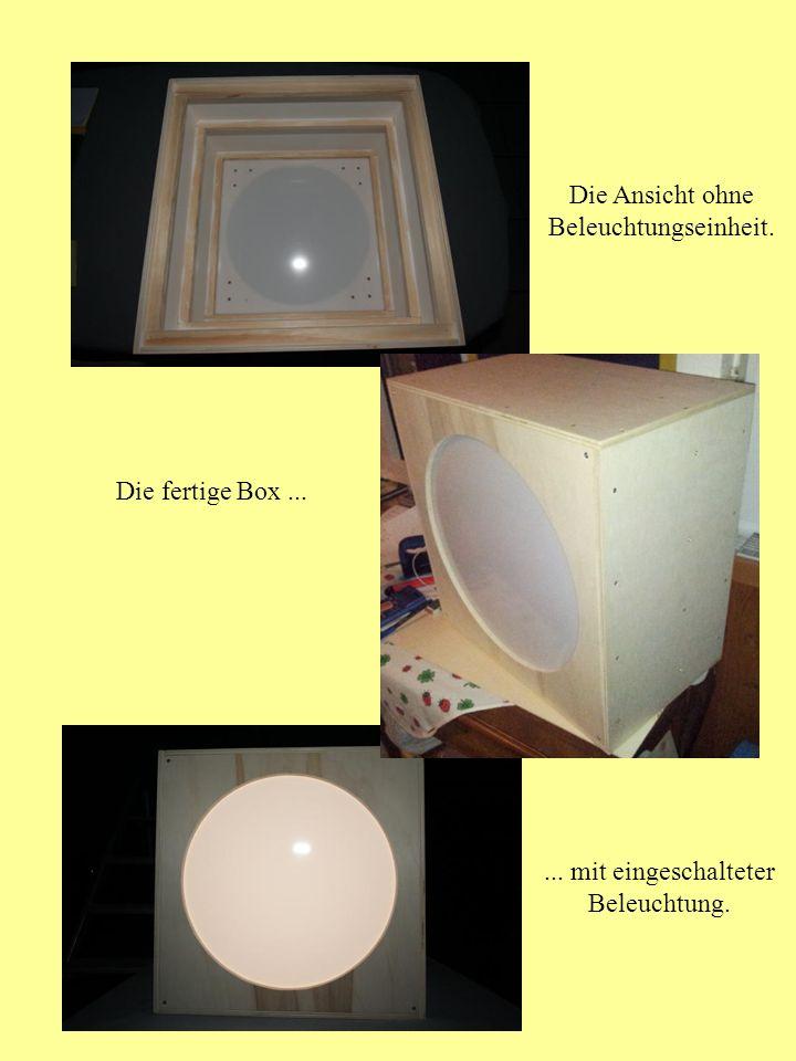 Die Ansicht ohne Beleuchtungseinheit. Die fertige Box...... mit eingeschalteter Beleuchtung.