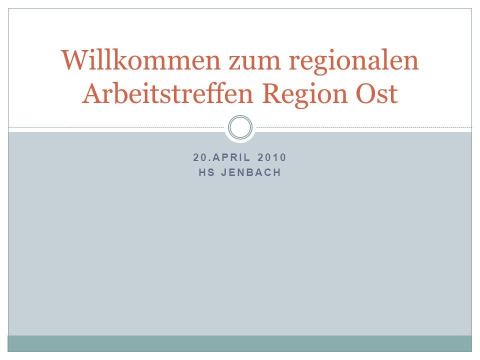 20.APRIL 2010 HS JENBACH Willkommen zum regionalen Arbeitstreffen Region Ost