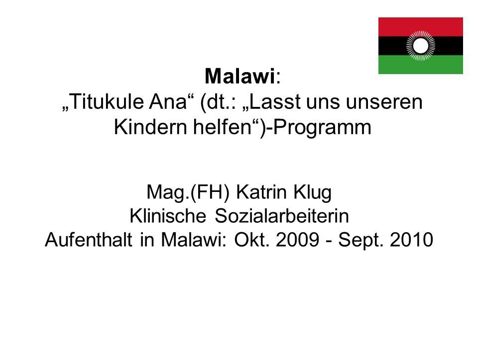 Malawi: Titukule Ana (dt.: Lasst uns unseren Kindern helfen)-Programm Mag.(FH) Katrin Klug Klinische Sozialarbeiterin Aufenthalt in Malawi: Okt.