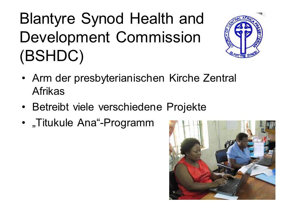 Blantyre Synod Health and Development Commission (BSHDC) Arm der presbyterianischen Kirche Zentral Afrikas Betreibt viele verschiedene Projekte Titukule Ana-Programm