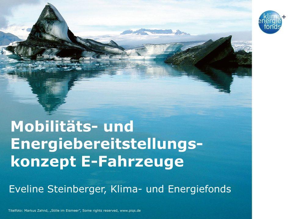 Mobilitäts- und Energiebereitstellungs- konzept E-Fahrzeuge Eveline Steinberger, Klima- und Energiefonds