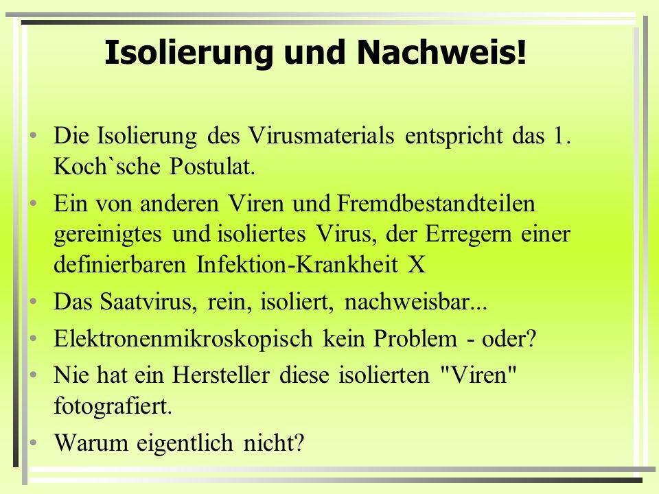 Isolierung und Nachweis! Die Isolierung des Virusmaterials entspricht das 1. Koch`sche Postulat. Ein von anderen Viren und Fremdbestandteilen gereinig