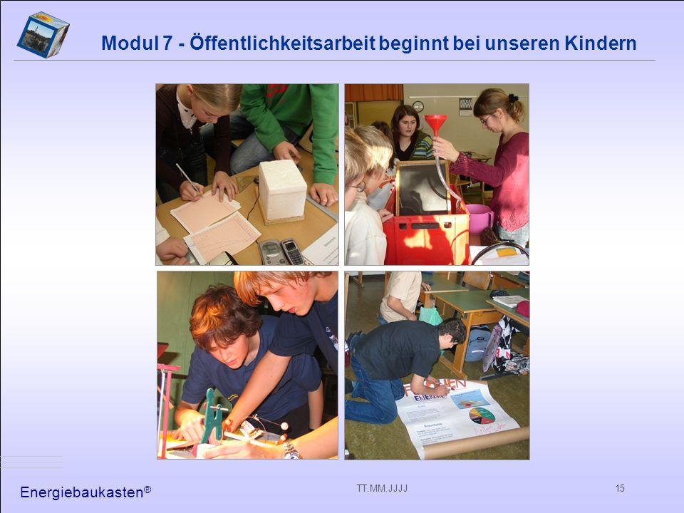 Energiebaukasten ® TT.MM.JJJJ15 Modul 7 - Öffentlichkeitsarbeit beginnt bei unseren Kindern