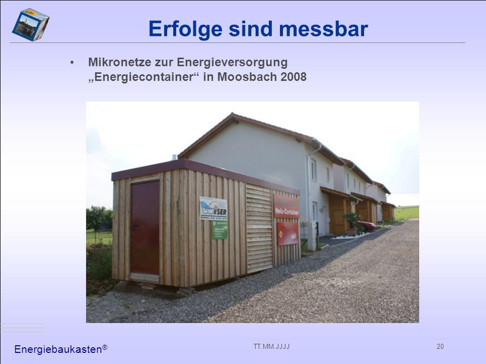 Energiebaukasten ® TT.MM.JJJJ20 Erfolge sind messbar Mikronetze zur Energieversorgung Energiecontainer in Moosbach 2008