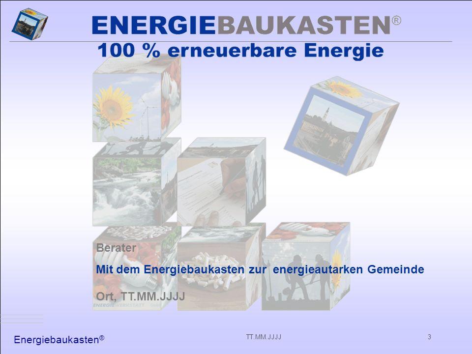 Energiebaukasten ® TT.MM.JJJJ3 Berater Mit dem Energiebaukasten zur energieautarken Gemeinde Ort, TT.MM.JJJJ
